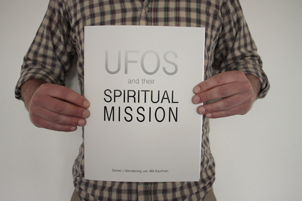 Daniel J Glendening, UFO's and Their Spiritual Mission, Social Malpractice Publishing